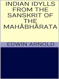 Indian Idylls from the Sanskrit of the Mahâbhârata - Librerie.coop