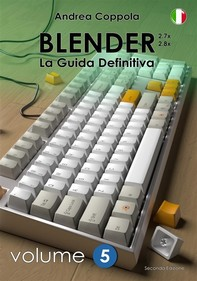Blender - La Guida Definitiva - Volume 5 - 2a edizione ita - Librerie.coop