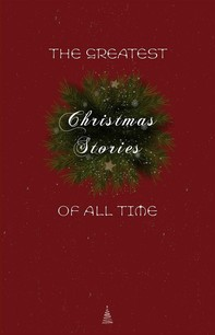 The Greatest Christmas Stories of All Time: Timeless Classics That Celebrate the Season - Librerie.coop