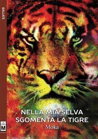 Nella mia selva sgomenta la tigre - Librerie.coop