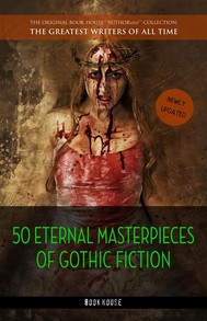 50 Eternal Masterpieces of Gothic Fiction: Dracula, Frankenstein, The Call of Cthulhu, The Cask of Amontillado, Dr. Jekyll and Mr. Hyde, The Picture Of Dorian Gray... - copertina