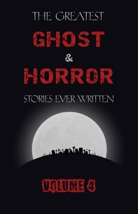 The Greatest Ghost and Horror Stories Ever Written: volume 4 (30 short stories) - Librerie.coop