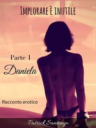 Implorare è inutile - Parte 1 - Daniela - Librerie.coop