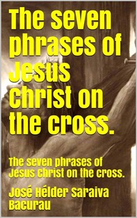 The seven phrases of Jesus Christ on the cross. - Librerie.coop