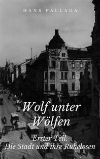 Wolf unter Wölfen - Erster Teil. Die Stadt und ihre Ruhelosen - Librerie.coop