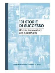 101 STORIE DI SUCCESSO: Diventa imprenditore con il franchising - copertina