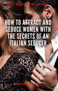 How to attract and seduce women with the secrets of an italian seducer - Librerie.coop
