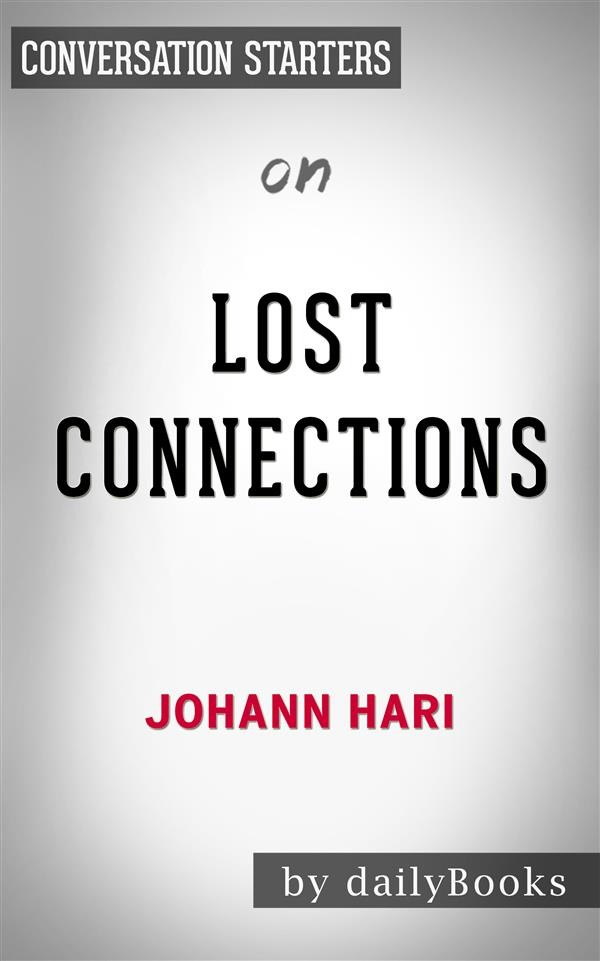 Lost Connections: by Johann Hari | Conversation Starters