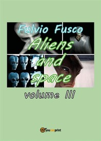 Aliens and space. Vol. 3 - Librerie.coop