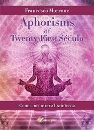 Aphorisms Of Twenty-First  Século (como encontrar a luz interna) - copertina