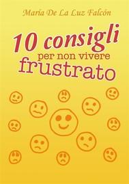 10 consigli per non vivere frustrato - copertina