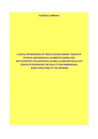 Logical progression of twelve double binary tables of physical-mathematical elements correlated with scientific-philosophical as - Librerie.coop