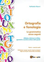 Ortografia e fonologia. Teoria + esercizi svolti. La grammatica senza segreti - copertina
