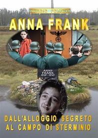 Anna Frank. Dall'alloggio segreto al campo di sterminio - Librerie.coop