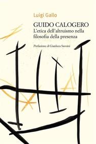 Guido Calogero. L'etica dell'altruismo nella filosofia della presenza - copertina