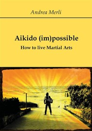 Aikido (im)possible - How to live Martial Arts - copertina