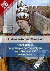 Annali d'Italia dal principio dell'era volgare sino all'anno 1750 - volume quinto - Librerie.coop