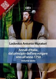 Annali d'Italia dal principio dell'era volgare sino all'anno 1750 - volume sesto - Librerie.coop