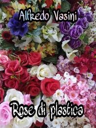Rose di plastica - Librerie.coop