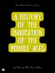 A History of The Inquisition of The Middle Ages: Volume I - copertina