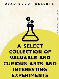 A Select Collection of Valuable and Curious Arts and Interesting Experiments - Librerie.coop