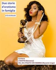Due storie d'erotismo in famiglia - EroticReads - 2018 - Librerie.coop