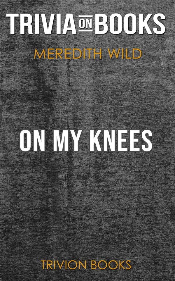 On my knees by meredith wild trivia on books trivion books on my knees by meredith wild trivia on books fandeluxe Gallery