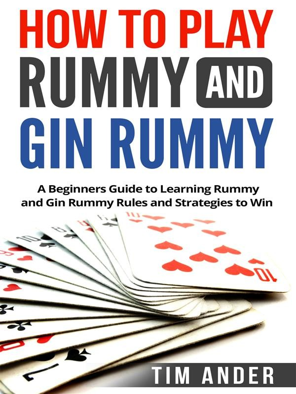 How To Play Rummy And Gin Rummy Tim Ander Ebook Bookrepublic