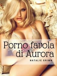Fiabe porno: porno favola di Aurora - copertina