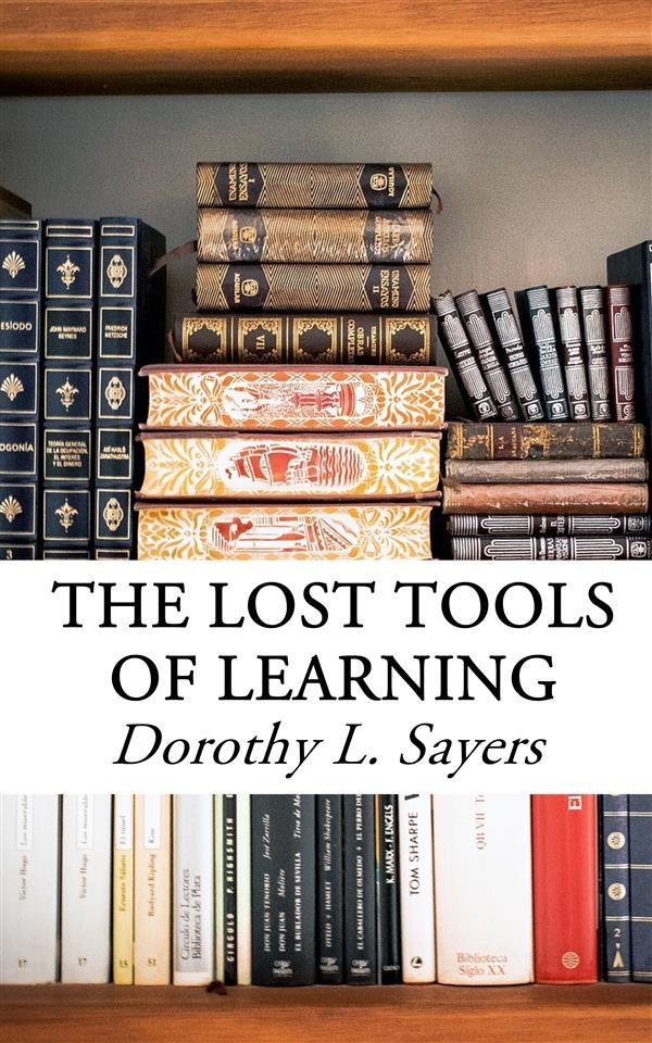 the lost tools of learning Dorothy sayers' the lost tools of learning dorothy leigh sayers (1893-1967) was a scholar, theologian and mediaevalist she was the daughter of a church of england clergyman and was among the first class of women to graduate from oxford university.