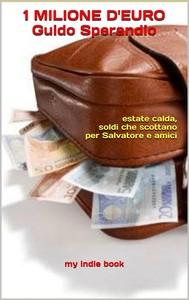 1 Milione d'euro (estate calda, soldi che scottano per Salvatore e amici) - copertina