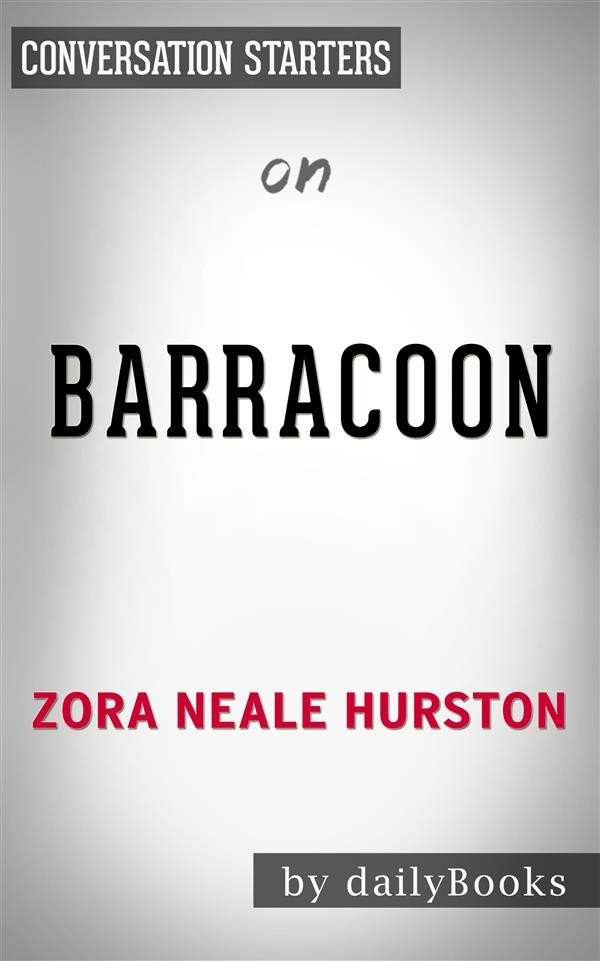 Barracoon: by Zora Neale-Hurston | Conversation Starters