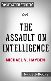 The Assault on Intelligence: by Michael V. Hayden | Conversation Starters - Librerie.coop