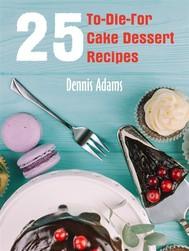 25 To-Die-For Cake Dessert Recipes - copertina
