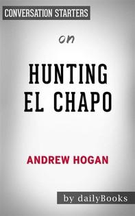 Hunting El Chapo: by Andrew Hogan | Conversation Starters - Librerie.coop