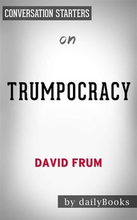 Trumpocracy: The Corruption of the American Republicby David Frum | Conversation Starters - Librerie.coop