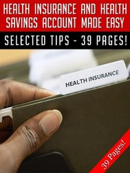 Health Insurance And Health Savings Account Made Easy - copertina