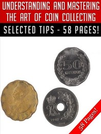 Understanding And Mastering The Art Of Coin Collecting - Librerie.coop