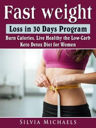 Fast Weight Loss in 30 Days Program: Burn Calories, Live Healthy the Low-Carb Keto Detox Diet for Women - copertina