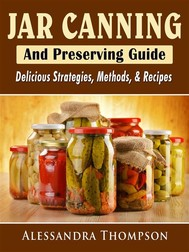 Jar Canning and Preserving Guide: Delicious Strategies, Methods, & Recipes - copertina