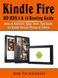 Kindle Fire HD HDX 8 & 10 Rooting Guide: Amazon Software, Apps, Tools, Tips Guide for Kindle Devices Phones & Tablets - copertina
