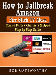 How To Jailbreak Amazon Fire Stick TV Alexa: How to Unlock Channels & Apps Step by Step Guide - copertina