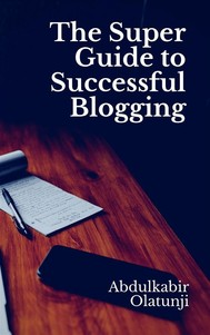 The Super Guide to Successful Blogging - copertina