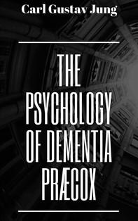 The Psychology of Dementia Præcox - Librerie.coop