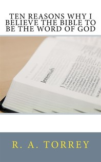 Ten Reasons Why I Believe the Bible to Be the Word of God - Librerie.coop