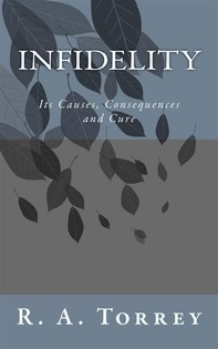 Infidelity; Its Causes, Consequences and Cure - Librerie.coop
