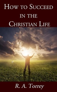 How to Succeed in the Christian Life - Librerie.coop
