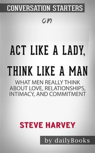 Act Like a Lady, Think Like a Man: What Men Really Think About Love, Relationships, Intimacy, and Commitment​​​​​​​ by Steve Harvey​​​​​​​ | Conversation Starters - copertina