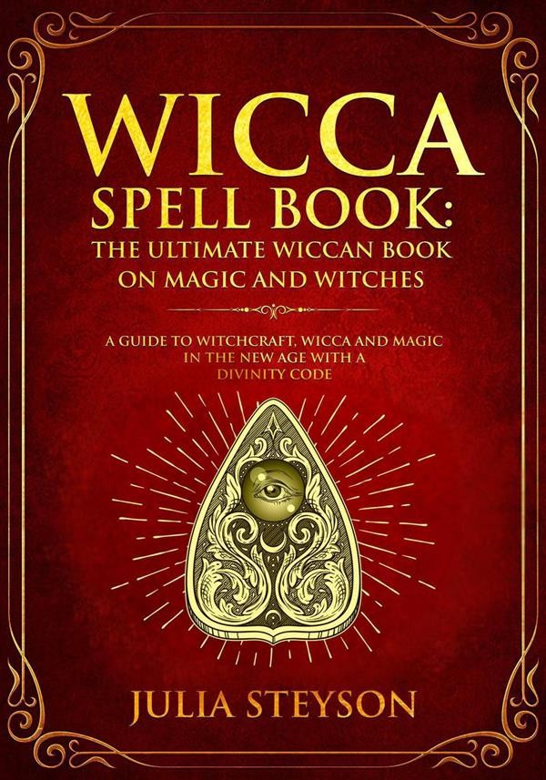 Wicca Spell Book: The Ultimate Wiccan Book on Magic and Witches
