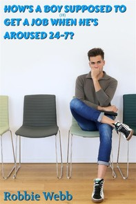 How's A Boy(18) Supposed To Get A Job When He's Aroused 24-7? - Librerie.coop
